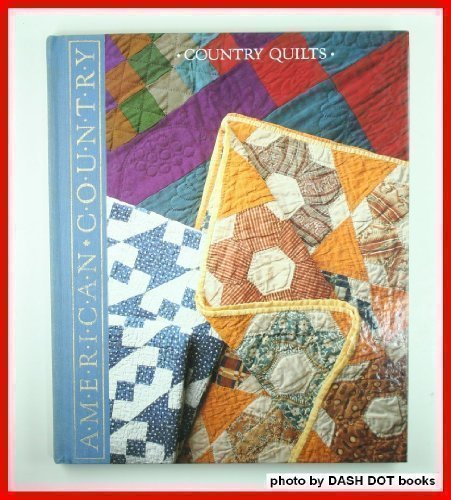 - Country Quilts: Styles, Patterns, and Techniques from Past to Present (American Country)