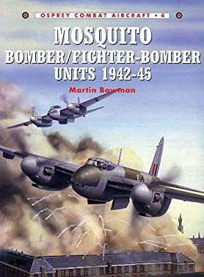 Mosquito Bomber/Fighter-Bomber Units 1942–45 (Combat Aircraft)