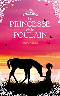 La princesse et le poulain par Stacy Gregg