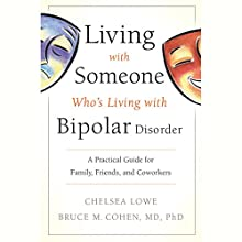 Living with Someone Who's Living with Bipolar Disorder: A Practical Guide for Family, Friends, and Coworkers Audiobook by Chelsea Lowe, Bruce M. Cohen Narrated by Jean Alexander