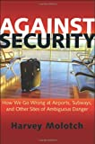 Against Security : How We Go Wrong at Airports, Subways, and Other Sites of Ambiguous Danger, Molotch, Harvey, 069115581X
