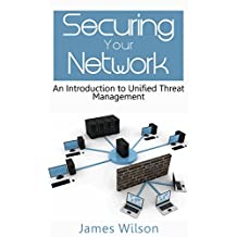 Securing your Network: An Introduction to Unified Threat Management