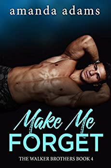 Make Me Forget (The Walker Brothers Book 4) by [Adams, Amanda]
