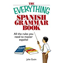 The Everything Spanish Grammar Book: All The Rules You Need To Master Espanol (Everything®)