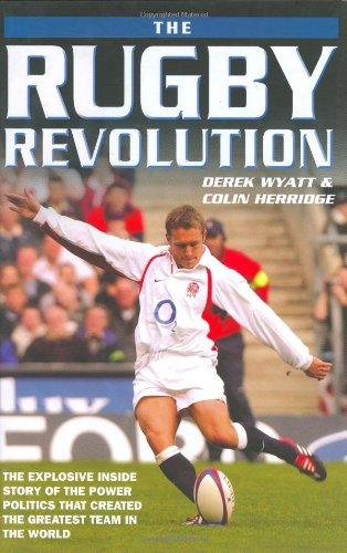 The Rugby Revolution: The Explosive Inside Story of the Power Politics that Created the Greatest Team in the World pdf epub