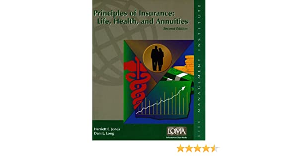 Principles of insurance: Life, health, and annuities: Harriett E ...