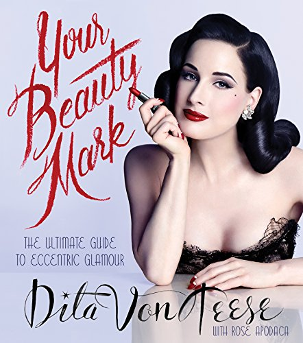 Your Beauty Mark: The Ultimate Guide to Eccentric Glamour (Best Celebrity Beauty Secrets)