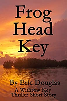Frog Head Key (A Withrow Key Thriller Short Story Book 4) by [Douglas, Eric]
