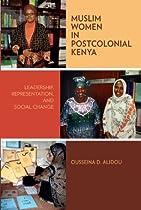Muslim Women in Postcolonial Kenya: Leadership, Representation, and Social Change (Women in Africa and the Diaspora)