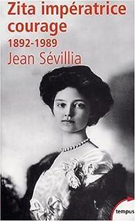 Zita, impératrice courage : 1892-1989, Sévillia, Jean