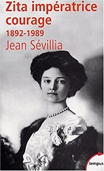 Zita impératrice courage par Sévillia