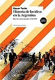 Historia de las ideas en la Argentina: Diez lecciones iniciales, 1810-1980 (Bibloteca Básica de Historia)