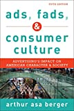 Ads, Fads, and Consumer Culture : Advertising's Impact on American Character and Society, Asa Berger, Arthur, 1442241241
