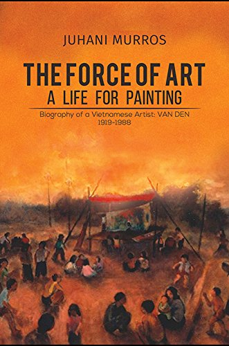 Download The Force of Art - A Life For Painting: Biography of a Vietnamese Artist: VAN DEN 1919-1988 ebook