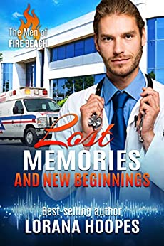 Lost Memories and New Beginnings: A Clean Medical Romantic Suspense (The Men of Fire Beach Book 2) by [Hoopes, Lorana]