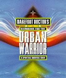 Barefoot Doctor's Handbook for the Urban Warrior: Spiritual Survival Guide