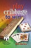 Play Cribbage to Win, Dan Barlow, 0806943130