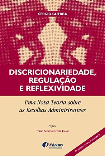 Discricionariedade, Regulação e Reflexividade. Uma Nova Teoria Sobre as Escolhas Administrativas