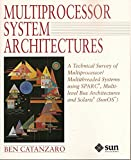 Multiprocessor System Architectures: A Technical Survey of Multiprocessor/Multithreaded Systems Using Sparc, Multilevel Bus Architectures and Solari