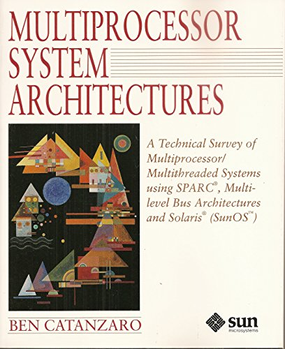 Multiprocessor System Architectures: A Technical Survey of Multiprocessor/Multithreaded Systems Using Sparc, Multilevel Bus Architectures and Solari by Prentice Hall