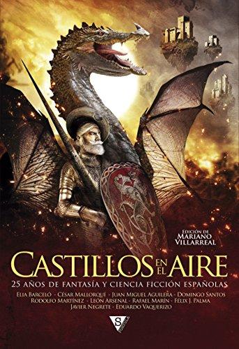 Castillos en el aire: 25 años de fantasía y ciencia ficción españolas (Spanish Edition)