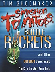 Smashed Tomatoes, Bottle Rockets...: And Other Outdoor Devotionals You Can Do with Your Kids