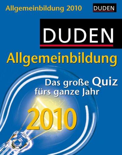 Duden Allgemeinbildung 2010: Das große Quiz fürs ganze Jahr