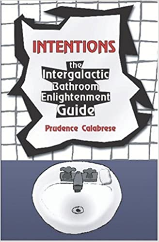 Intentions: The Intergalactic Bathroom Enlightenment Guide