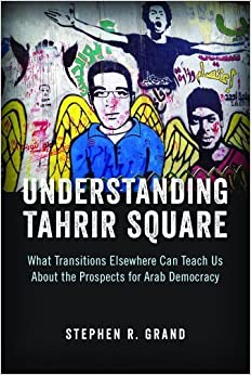 Book Understanding Tahrir Square: What Transitions Elsewhere Can Teach Us about the Prospects for Arab Democracy (Saban Center at the Brookings Institution Books) by Stephen R. Grand (2014-04-10)