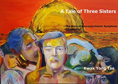A Tale of Three Sisters: The Story of Neuropsychiatric Symptoms of Dementia