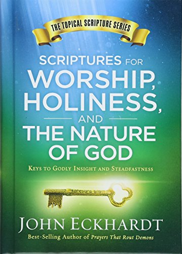 (Scriptures for Worship, Holiness, and the Nature of God: Keys to Godly Insight and Steadfastness (Topical Scripture))