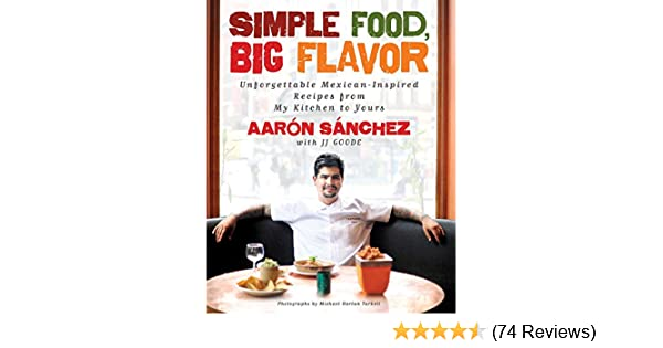 Simple food big flavor unforgettable mexican inspired recipes from simple food big flavor unforgettable mexican inspired recipes from my kitchen to yours kindle edition by aaron sanchez michael harlan turkell fandeluxe Images
