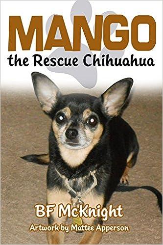 Mango the Rescue Chihuahua: Bf McKnight: 9781480939905: Amazon com