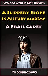 A Slippery Slope in Military Academy: A Frail Cadet (Forced to Work in Girls' Uniform)