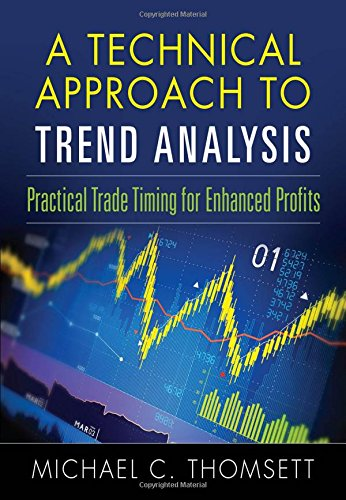 A Technical Approach To Trend Analysis: Practical Trade Timing for Enhanced Profits by FT Press