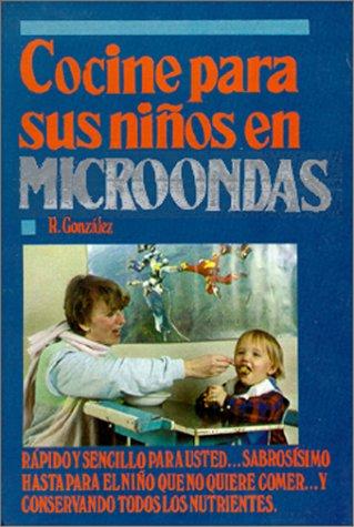 Cocine para sus Niños en Microondas (Spanish Edition): Ruth Gonzàlez: 9789686636673: Amazon.com: Books
