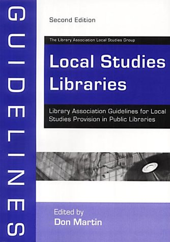 Local Studies Libraries: Library Association Guidelines for Local Studies (LA Guidelines) by Facet Pub