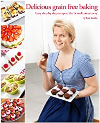 Delicious grain free baking: Easy step by step recipes, the Scandinavian way (English Edition)