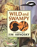 Wild and Swampy, Jim Arnosky, 0688171192