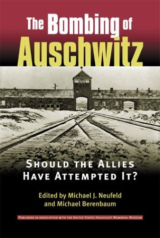 The Bombing of Auschwitz: Should the Allies Have Attempted It?