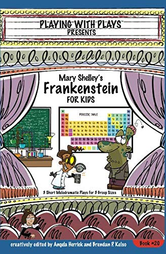 Mary Shelley's Frankenstein for Kids: 3 Short Melodramatic Plays for 3 Group Sizes (Playing With Plays)