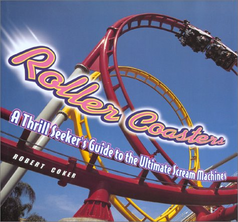 Roller Coasters: A Thrill-Seekers Guide to the Ultimate Scream Machines