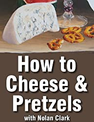 How to Paint Cheese and Pretzels in a Still Life (Still Life Painting with Nolan Clark Book 7)