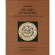 The Book of Islamic Dynasties: A Celebration of Islamic History and Culture by Luqman Nagy (2008-05-08)
