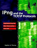 IPNG and the TCP/IP Protocols: Implementing theNext Generation Internet