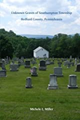 Unknown Graves of Southampton Township, Bedford County, Pennsylvania Paperback