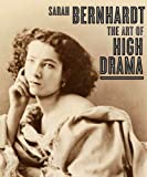 Sarah Bernhardt: The Art of High Drama (Published in Association with the Jewish Museum, New York)