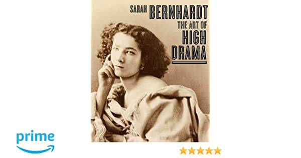 Sarah Bernhardt The Art Of High Drama Published In Association