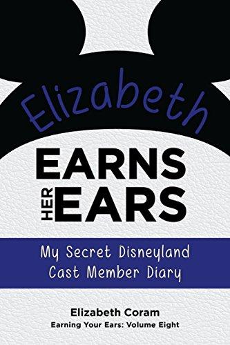 Ears: My Secret Disneyland Cast Member Diary (Earning Your Ears Book 8) ()