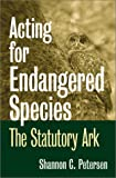 Acting for Endangered Species, Shannon C. Petersen, 070061172X